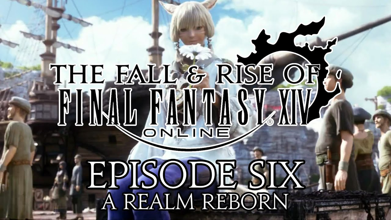The Fall and Rise of Final Fantasy XIV | Episode Six | A Realm Reborn