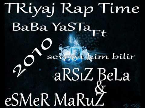 TRiyaj Rap Time eSMeR MaRuZ & aRSıZ BeLa Ft Baba Yasta -- Sevgiyi Kim Bilir 2o1o