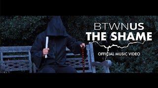 Btwn Us - The Shame (Original)