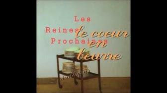 Les Reines Prochaines - Le coeur en beurre (doublegras) FULL ALBUM