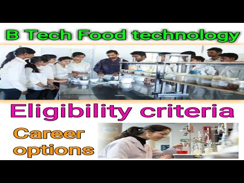 B tech food technology eligibility criteria | b tech food technology scope and career options