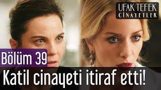 Ufak Tefek Cinayetler 39. Bölüm - Katil Cinayeti İtiraf Etti!