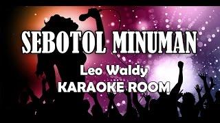 Sebotol Minuman Karaoke - Leo Waldy Lirik Lagu Karaoke Dangdut Tanpa Vokal