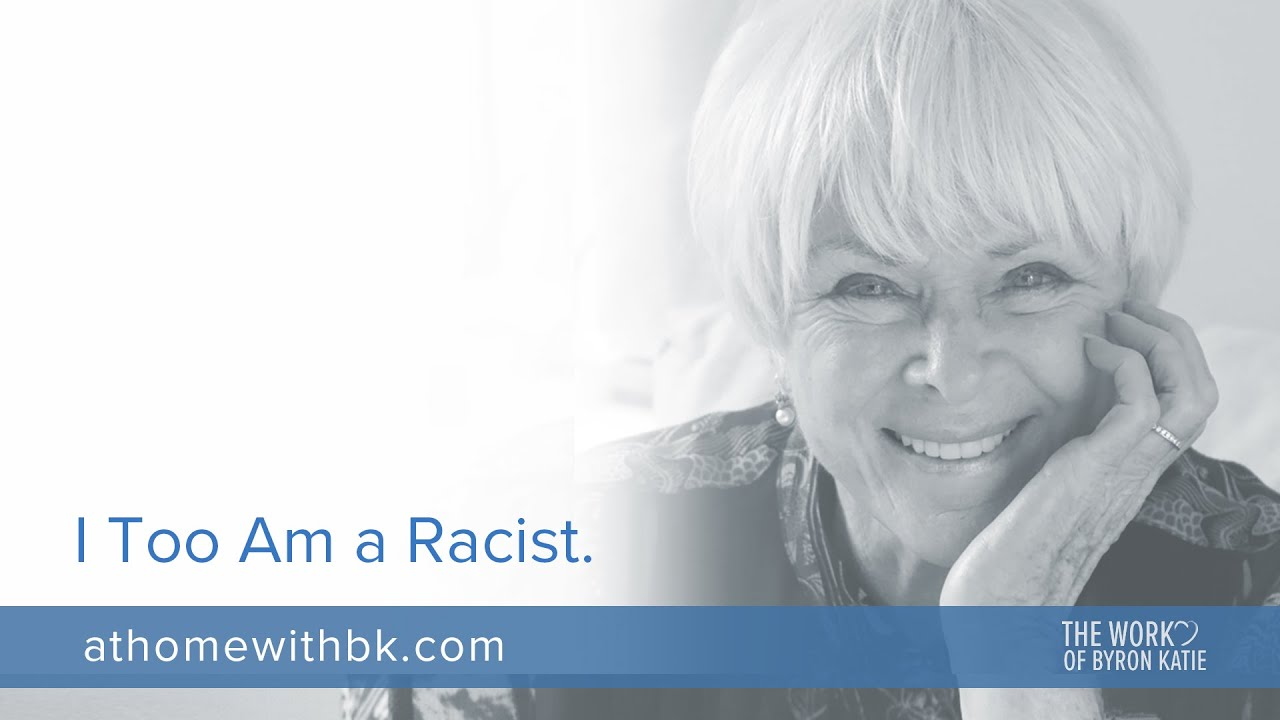 I Too Am a Racist—The Work of Byron Katie
