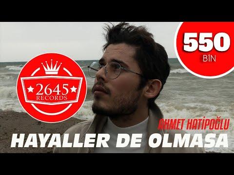 Ahmet Hatipoğlu - Hayaller de Olmasa (Official Video)