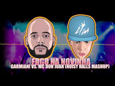 Garmiani Vs MC Don Juan - FOGO NA NOVINHA (Noisy Halls Mashup)