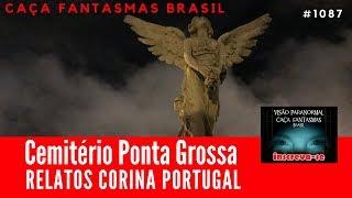 Cemitério Ponta Grossa Relatos e Corina Portugal - Caça Fantasmas Brasil #1087