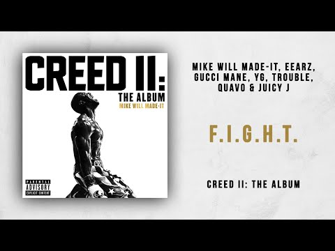 Mike WiLL Made-It, Eearz, Gucci Mane, YG, Trouble, Quavo & Juicy J - F.I.G.H.T. (Creed 2)