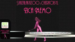 ShazaLaKazoo and Chernobyl Feat Suppa Fla - Zica Memo (Original Mix)