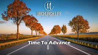 Time To Advance #URCHURCH