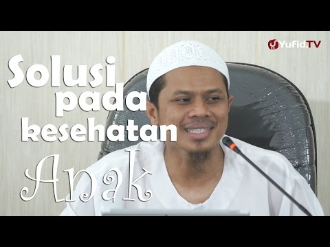 Kajian Umum : Solusi Kesehatan Pada Anak - Sinshe Abu Muhammad Faris Al Qiyanji