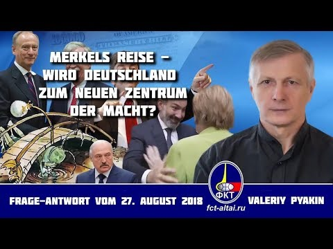 Fr. Merkel im Kaukasus – wird Deutschland zum neuen Zentrum der Macht? (27.08.2018 Valeriy Pyakin)