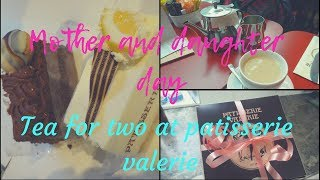 MOTHER AND DAUGHTER DAY/ TEA FOR TWO AT PATISSERIE VALERIE