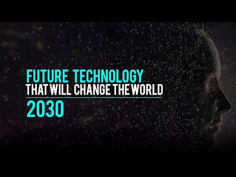 Future Technology That Will Change The World 2030 - HD
