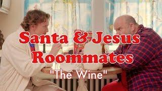 "SANTA & JESUS ROOMMATES - Episode 2 - ""The Wine"""