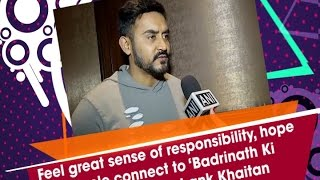 Feel great sense of responsibility, hope people connect to 'Badrinath Ki Dulhania': Shashank Khaitan