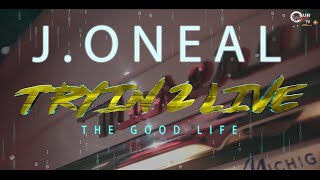 J. Oneal - Tryin 2 Live The Good Life  (One Stop OurWAY Studio) Promo