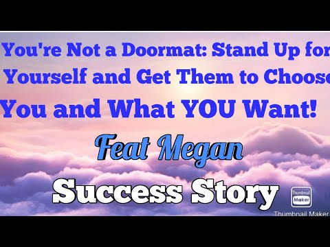 You're Not a Doormat Stand Up For Yourself and Get Them to Choose You and What YOU want! Feat Megan