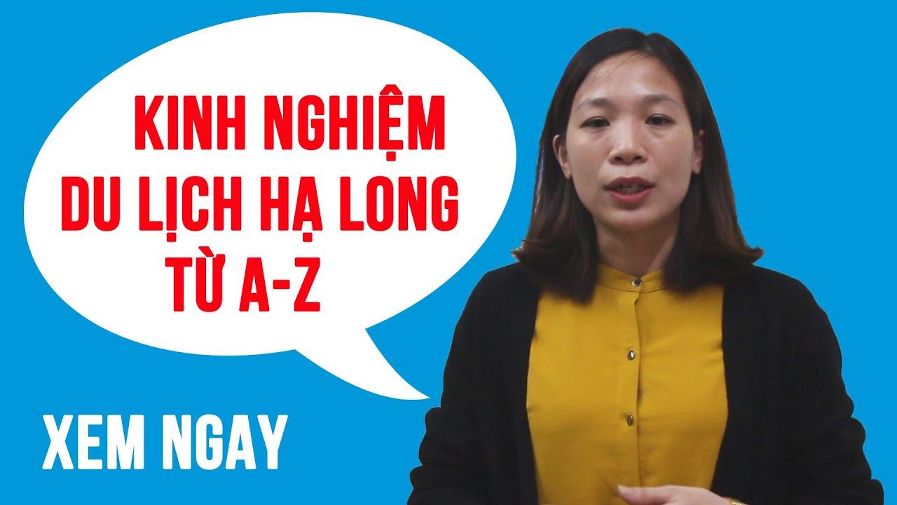 Kinh Nghiệm Du Lịch Hạ Long – Quảng Ninh chi tiết từ A-Z