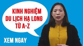 Kinh Nghiệm Du Lịch Hạ Long - Quảng Ninh chi tiết từ A-Z
