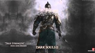 "John Dreamer - Dark Souls 2 EPIC MUSIC ""True Strength"""