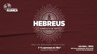 A supremacia do Filho - Hebreus 1:2b-3 | Rev. Dilsilei Monteiro | Igreja Presbiteriana Aliança