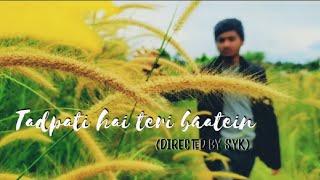 Tadpati hain teri Baatein | Arijit Singh |Directed By SYk