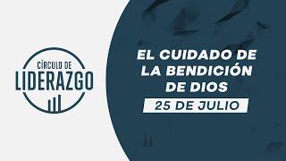 El cuidado de la bendición de Dios. | Círculo de Liderazgo | Pastor Rony Madrid