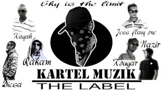 "sky is the limit......kartel muzik ""The label""(Nazir/Rakam/Kougs/Dicsa/Kayah/Jess flavy one)"