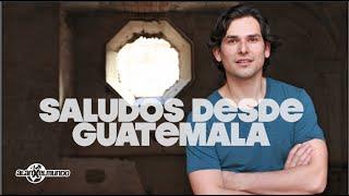 Saludos desde Guatemala