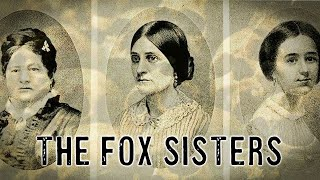The Rise And Fall Of The Fox Sister Mediums