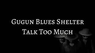 Gugun Blues Shelter - Talk Too Much (LYRICS)