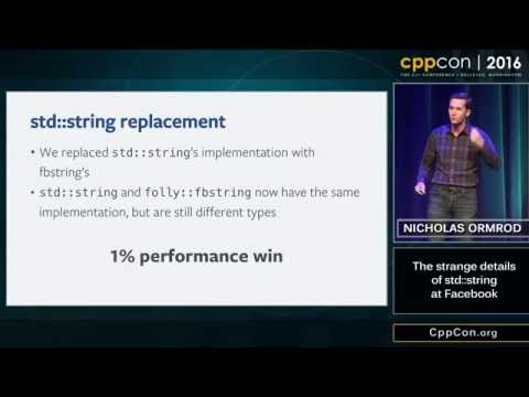 "CppCon 2016: Nicholas Ormrod ""The strange details of std::string at Facebook"""