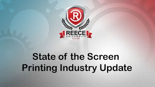 ReeceU - Webinar Wednesday - State of the Screen Printing Industry Update