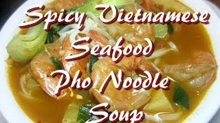 Spicy Vietnamese Shrimp Seafood Pho Noodle Soup Recipe
