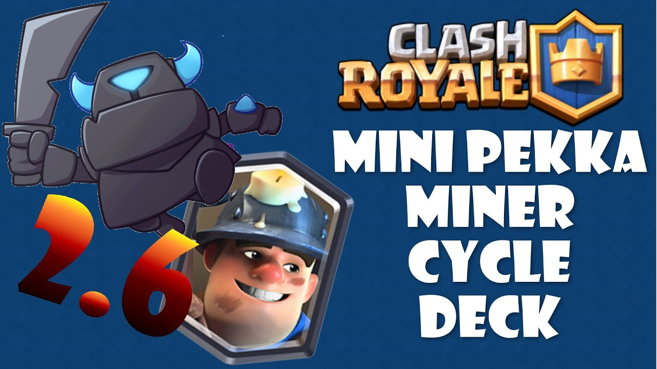 Best mini pekka miner cycle deck clash royale 2 6 for Deck pekka arene 7