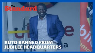 Dp Ruto banned from Jubilee Headquarters