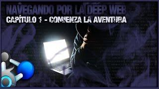 Navegando Por La DEEP WEB - CAPÍTULO 1: Comienza La Aventura