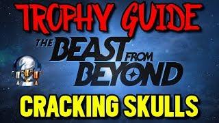The Beast from Beyond: Cracking Skulls Trophy Guide - Complete Skullbreaker (All 6 Skulls)