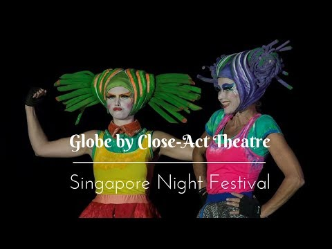 The Globe by Close Act Theatre - Singapore Night Festival 2017 Main Performance