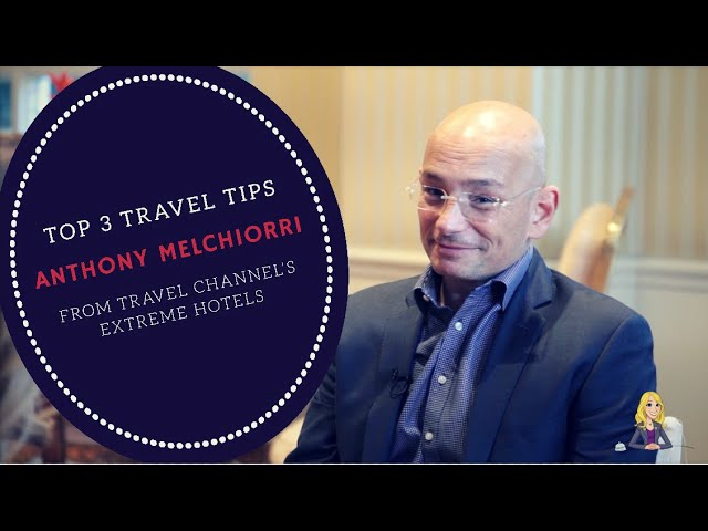 Extreme Hotel's Anthony Melchiorri Shares His Top 3 Travel Tips
