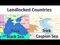 TRICK Caspian Sea|| Black Sea|| Landlocked Countries