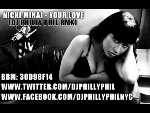 NICKI MINAJ - YOUR LOVE (DJ PHILLY PHIL RMX)