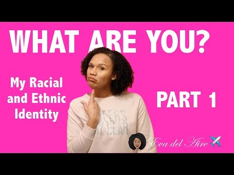 "PART 1: ""What Are You?"" My Racial and Ethnic Identity 
