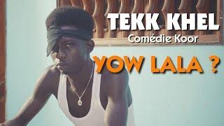 Tekk Khel - Yow Lala ? (Comédie Koor, d'après