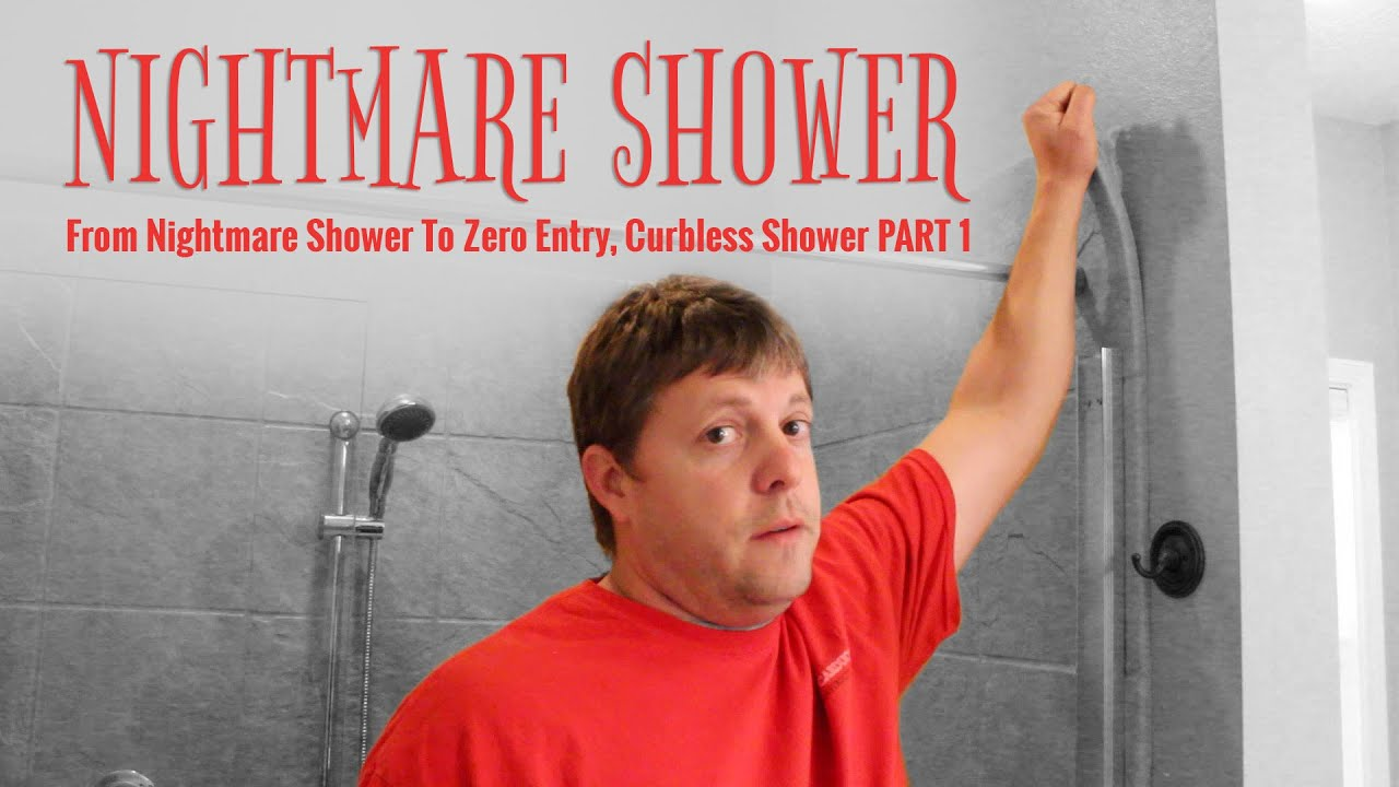 From Nightmare Shower To Zero Entry Curbless Shower Part