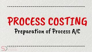Preparation of Process Account | Process Costing | Online Tutorials | Dr. Swati Dhawan