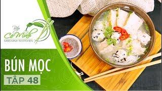 Bếp Cô Minh | Tập 48: Hướng Dẫn Cách Làm Món Bún Mọc