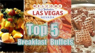 Top 5 Las Vegas Breakfast Buffets in 2018