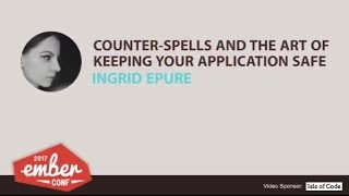 emberconf 2017 counter spells and the art of keeping your application safe by ingrid epure